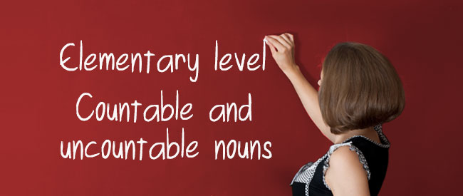Elementary - Countable - Uncountable nouns