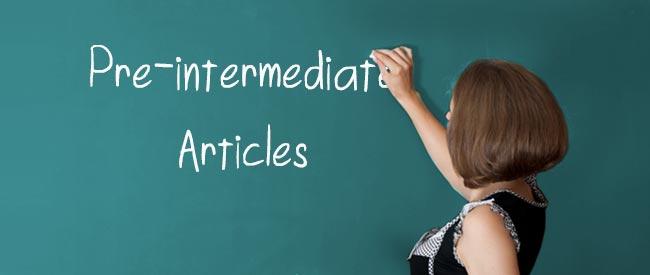 Pre-Intermediate - Articles