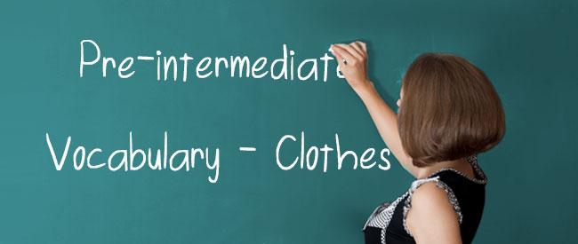 Pre-intermediate - Vocabulary - Clothes