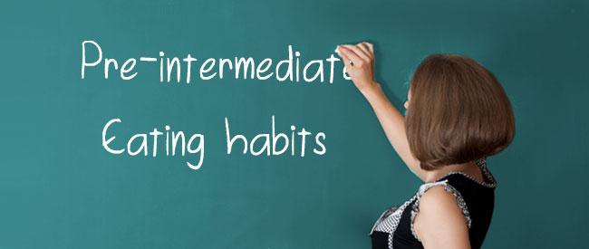 Pre-intermediate - Vocabulary - Eating habits