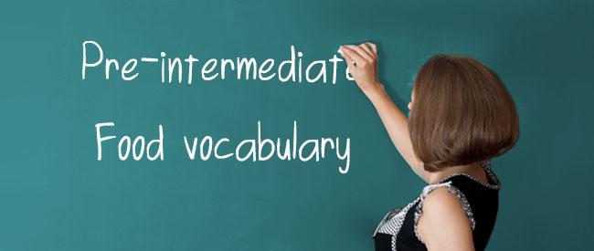 Pre-intermediate - Vocabulary - Food