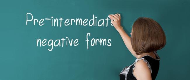 Pre-intermediate - Negative forms
