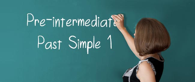 Pre-intermediate - Past Simple 1
