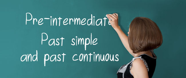 Pre-intermediate - Past Simple - Continuous