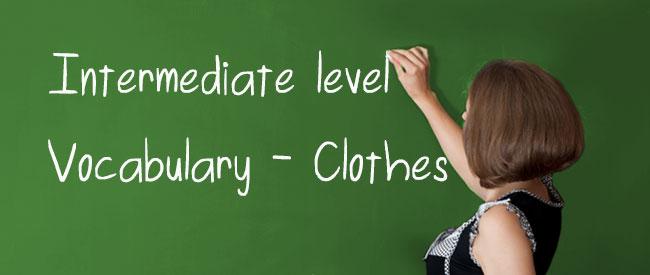 Intermediate - Clothes Vocabulary