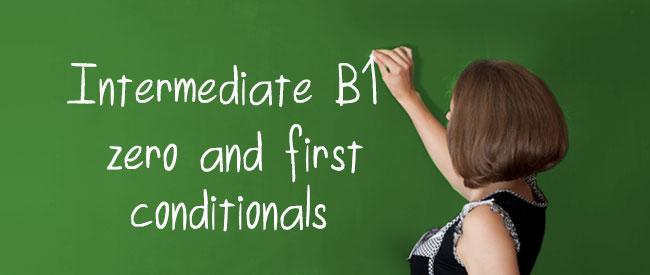 B1 - Zero and First Conditionals