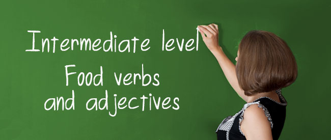 Intermediate - Food verbs and adjectives