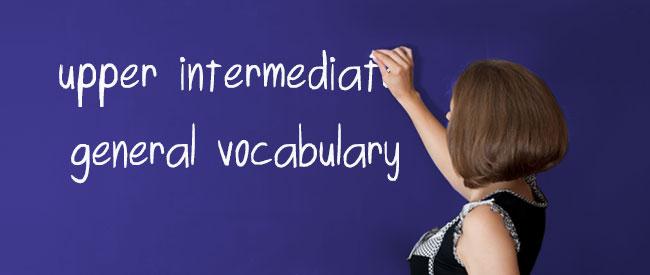 Upper Intermediate - General Vocabulary