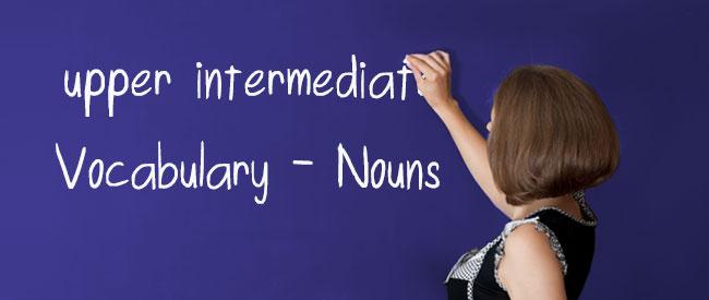 Upper Intermediate - Vocabulary - Nouns